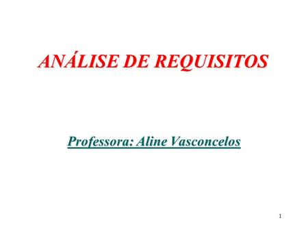 1 ANÁLISE DE REQUISITOS ANÁLISE DE REQUISITOS Professora: Aline Vasconcelos.