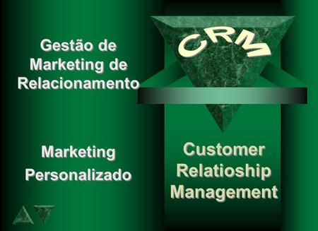 Customer Relatioship Management Customer Relatioship Management Gestão de Marketing de Relacionamento Marketing Personalizado Gestão de Marketing de Relacionamento.