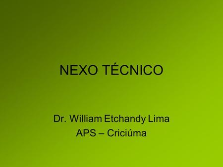 NEXO TÉCNICO Dr. William Etchandy Lima APS – Criciúma.