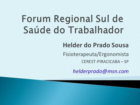 Helder do Prado Sousa Fisioterapeuta/Ergonomista CEREST-PIRACICABA – SP