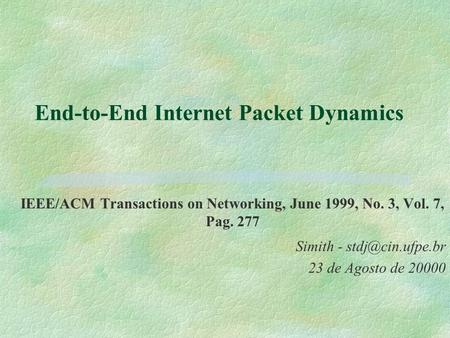 End-to-End Internet Packet Dynamics IEEE/ACM Transactions on Networking, June 1999, No. 3, Vol. 7, Pag. 277 Simith - 23 de Agosto de 20000.