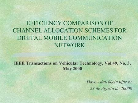 EFFICIENCY COMPARISON OF CHANNEL ALLOCATION SCHEMES FOR DIGITAL MOBILE COMMUNICATION NETWORK IEEE Transactions on Vehicular Technology, Vol.49, No. 3,