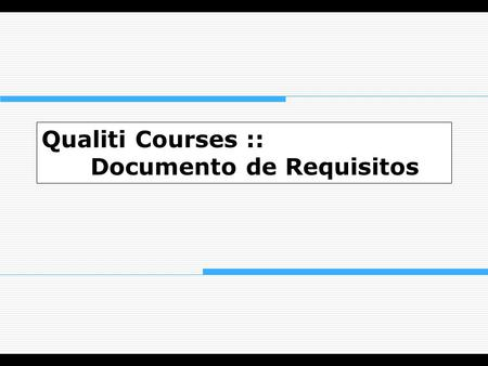 Qualiti Courses :: Documento de Requisitos. {icc2, jmmn, mmc2, CIn-UFPE 2004.2 Equipe Ivan Cordeiro Cardim Julio Maravitch Maurício.