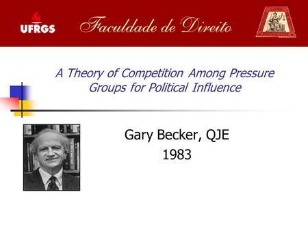 A Theory of Competition Among Pressure Groups for Political Influence Gary Becker, QJE 1983.