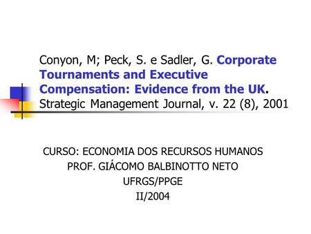 Conyon, M; Peck, S. e Sadler, G. Corporate Tournaments and Executive Compensation: Evidence from the UK. Strategic Management Journal, v. 22 (8), 2001.