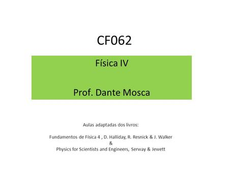 CF062 Física IV Prof. Dante Mosca Aulas adaptadas dos livros: Fundamentos de Física 4, D. Halliday, R. Resnick & J. Walker & Physics for Scientists and.