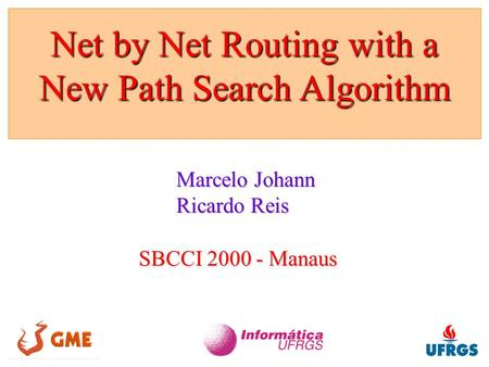 Net by Net Routing with a New Path Search Algorithm Marcelo Johann Ricardo Reis SBCCI 2000 - Manaus.