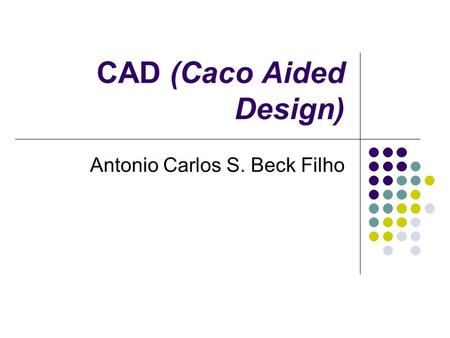 CAD (Caco Aided Design)