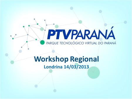 Workshop Regional Londrina 14/03/2013