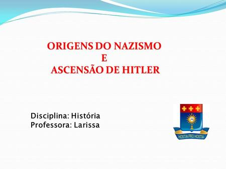 ORIGENS DO NAZISMO E ASCENSÃO DE HITLER