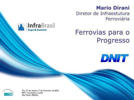 April 20 – 21, 2010, Bogota, COLOMBIA Speakers name Position Company Country Mario Dirani Diretor de Infraestutura Ferroviária Ferrovias para o Progresso.