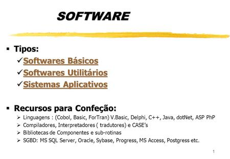 1 SOFTWARE Tipos: Tipos: Softwares Básicos Softwares Básicos Softwares Básicos Softwares Básicos Softwares Utilitários Softwares Utilitários Softwares.