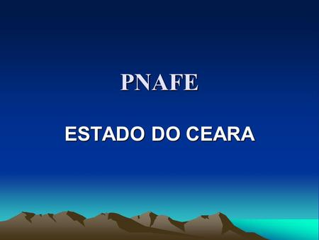 PNAFE ESTADO DO CEARA. ANTECEDENTES MASTER PLAN I MASTER PLAN II.