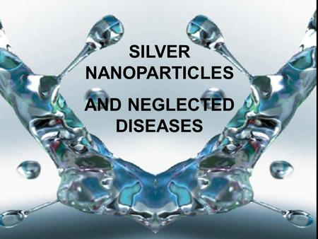 SILVER NANOPARTICLES AND NEGLECTED DISEASES. Goal Cutaneous leihmaniasis.