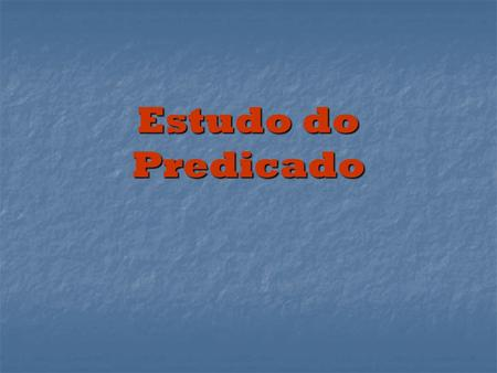 Estudo do Predicado.