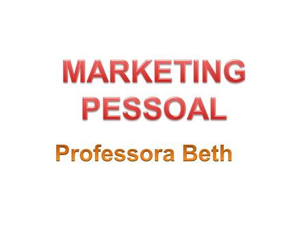 MARKETING PESSOAL Professora Beth.