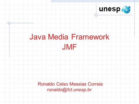 Ronaldo Celso Messias Correia Java Media Framework JMF.