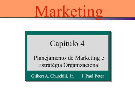 Gilbert A. Churchill, Jr. J. Paul Peter Capítulo 4 Planejamento de Marketing e Estratégia Organizacional Marketing.