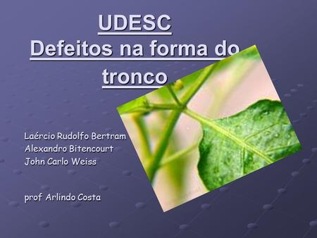 UDESC Defeitos na forma do tronco