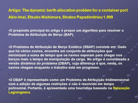 Artigo: The dynamic berth allocation problem for a container port Akio Imai, Etsuko Nishimura, Stratos Papadimitriou 1.999 O propósito principal do artigo.