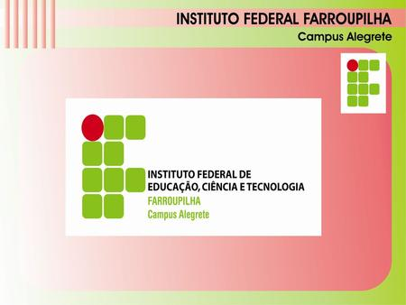 2 Instituto Federal Farroupilha - Campus Alegrete/RS.