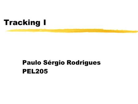 Tracking I Paulo Sérgio Rodrigues PEL205. Tracking com Subtração de Fundo Tipos de Tracking (Rastreamento) Background Estático (Câmera parada) Background.