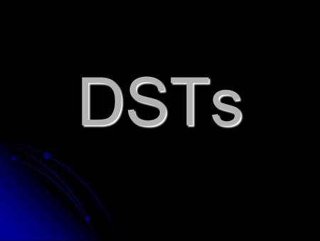 DSTs.