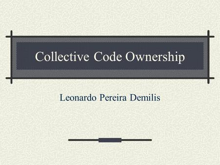 Collective Code Ownership Leonardo Pereira Demilis.