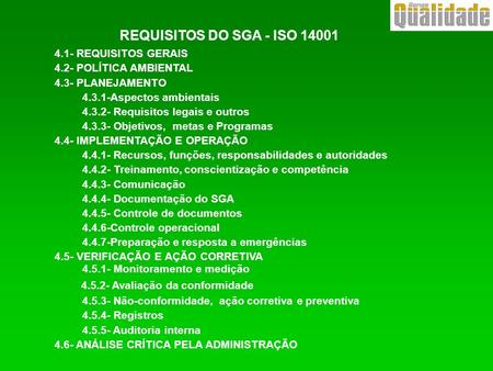 REQUISITOS DO SGA - ISO 14001 4.1- REQUISITOS GERAIS 4.2- POLÍTICA AMBIENTAL 4.3- PLANEJAMENTO 4.3.1-Aspectos ambientais 4.3.2- Requisitos legais e outros.
