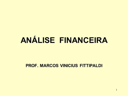 1 ANÁLISE FINANCEIRA PROF. MARCOS VINICIUS FITTIPALDI.
