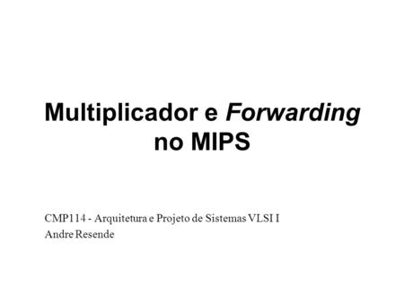Multiplicador e Forwarding no MIPS