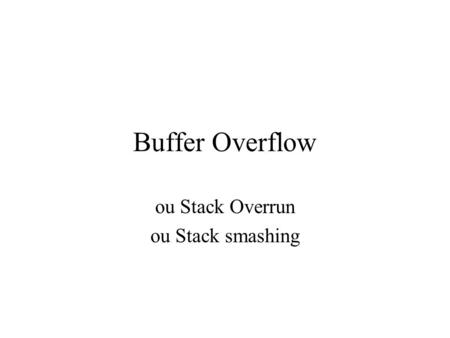 Buffer Overflow ou Stack Overrun ou Stack smashing.