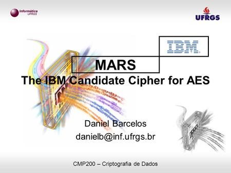 MARS The IBM Candidate Cipher for AES Daniel Barcelos CMP200 – Criptografia de Dados.