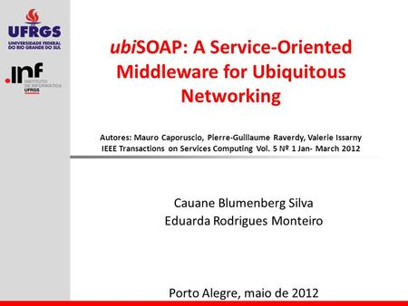 UbiSOAP: A Service-Oriented Middleware for Ubiquitous Networking Autores: Mauro Caporuscio, Pierre-Guillaume Raverdy, Valerie Issarny IEEE Transactions.