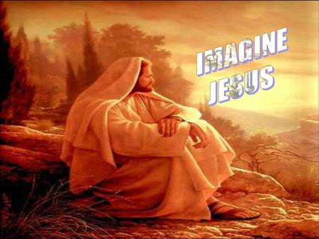 IMAGINE JESUS.