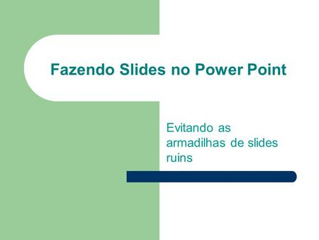 Fazendo Slides no Power Point Evitando as armadilhas de slides ruins.