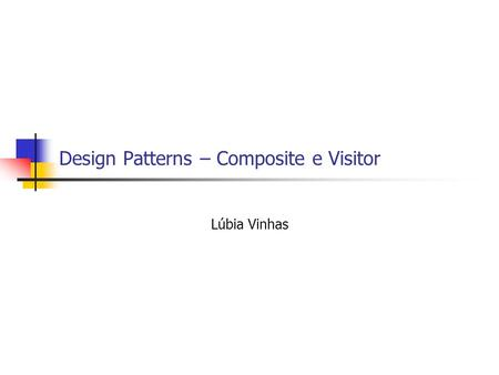 Design Patterns – Composite e Visitor Lúbia Vinhas.