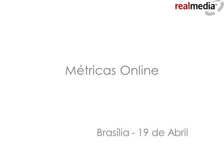 Métricas Online Brasília - 19 de Abril. Esta semana a terra tremeu… Publishing 2.0 Google Acquired DoubleClick To Create A People-Driven Advertising Platform.