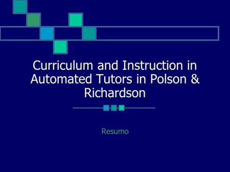 Curriculum and Instruction in Automated Tutors in Polson & Richardson Resumo.