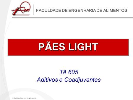 © 2004 Scholle Corporation. All rights reserved. FACULDADE DE ENGENHARIA DE ALIMENTOS PÃES LIGHT TA 605 Aditivos e Coadjuvantes.