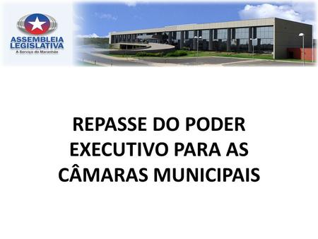 REPASSE DO PODER EXECUTIVO PARA AS CÂMARAS MUNICIPAIS.