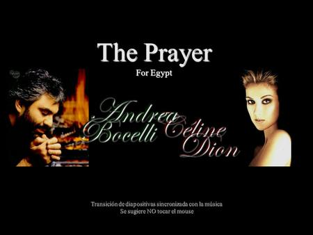 Céline Bocelli Dion Andrea The Prayer For Egypt Transición de diapositivas sincronizada con la música Se sugiere NO tocar el mouse.