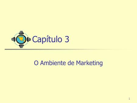 1 Capítulo 3 O Ambiente de Marketing. 2 Ambiente de Marketing Ambiente de marketing – é constituído de participantes e forças externas a ele que afetam.