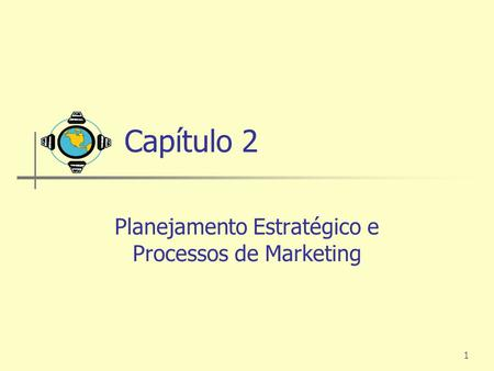 1 Capítulo 2 Planejamento Estratégico e Processos de Marketing.