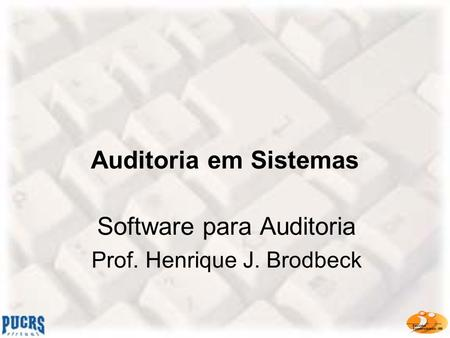 Software para Auditoria Prof. Henrique J. Brodbeck