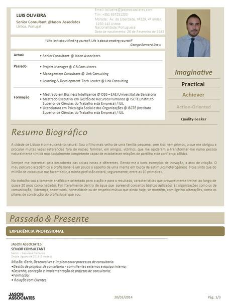 Imaginative Practical Quality-Seeker Action-Oriented Achiever Actual Senior Jason Associates Passado Formação Mestrado em Business Intelligence.