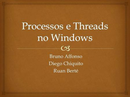 Bruno Affonso Diego Chiquito Ruan Berté.   O código de Escalonamento no Windows é implementado no Kernel.  A rotina que desempenha as tarefas do Escalonador.