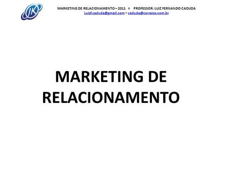MARKETING DE RELACIONAMENTO – 2011 = PROFESSOR: LUIZ FERNANDO CADUDA –