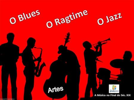 O Blues O Ragtime O Jazz Artes A Música no Final do Séc. XIX.