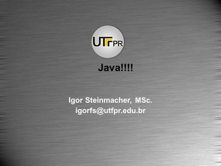 Igor Steinmacher, MSc. Java!!!!